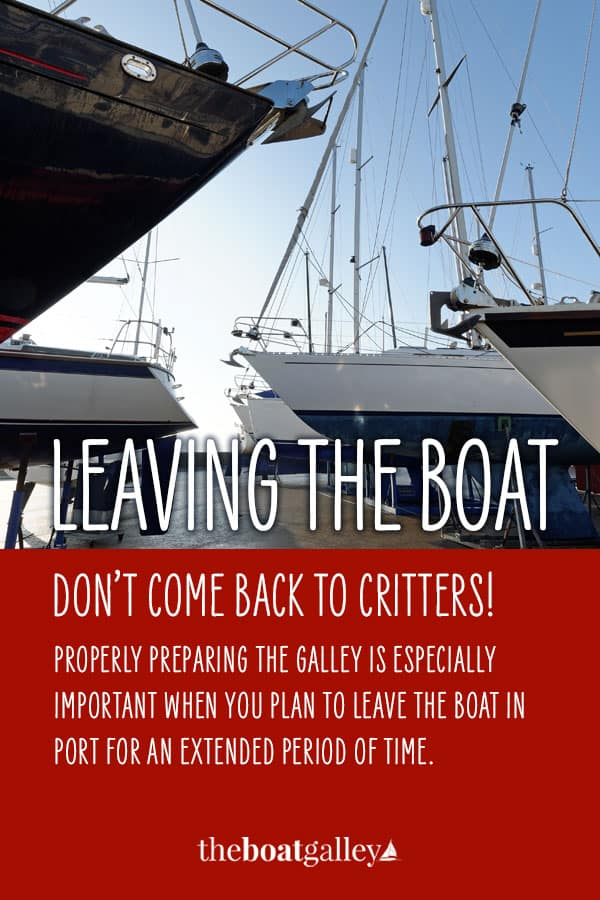 """Avoid a major """"critter"""" infestation by thoroughly preparing the galley before you leave the boat. It's not just a matter of getting rid of food."""