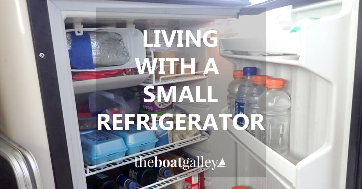 Living With A Small Refrigerator The Boat Galley