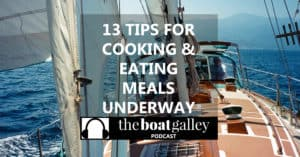 Cooking -- or even just eating -- while you're underway is a bit of a learned skill. Quicken your climb up the learning curve with thirteen of the most important things I've learned to make it easier and safer.