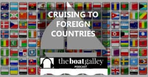 How do you learn all the documents and legalities of traveling to foreign country by boat? Don't worry, the info is out there and this podcast tells you exactly how to find it.