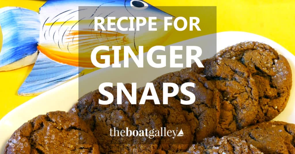 Ginger snaps are easy to make without a mixer, delicious, and helpful for queasy stomachs. Perfect for a boat!