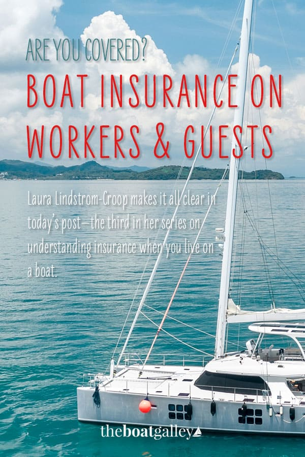 Does your insurance cover workers on your boat? How about delivery crew? Here's what you need to know before having strangers on your boat.