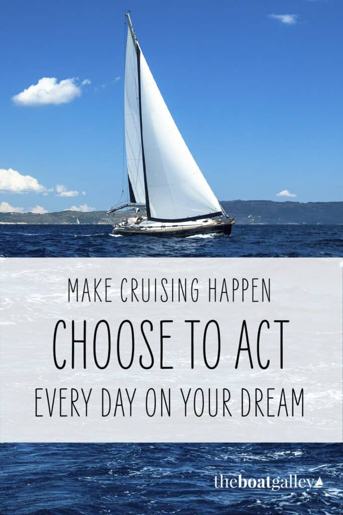 Planning a life as a cruiser? Then start doing at least one thing every day that will help you meet your goal.