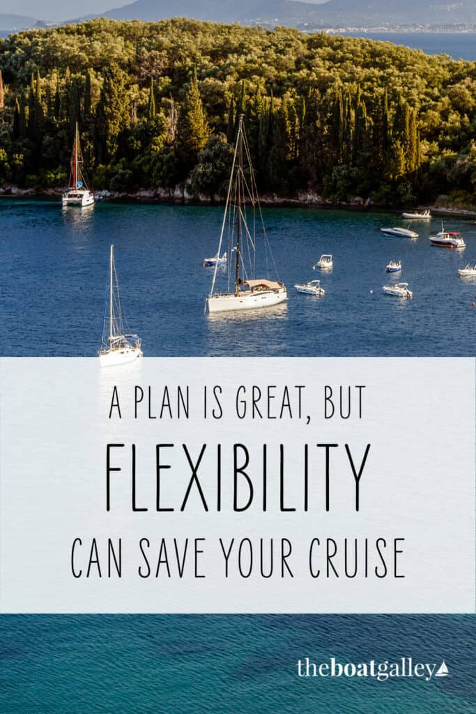A cardinal rule of cruising is to stay flexible. But you also have to plan. How do you balance them both?