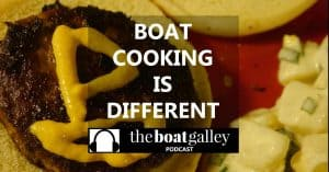 Cooking on a boat just isn't quite the same as cooking ashore. Listen in for tips and tricks to easily cope with some of the biggest differences.