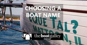 Your new boat needs a name . . . is there anything you should consider? Listen in to a story of living with a less-than-great name for our first boat, and how we chose the name for our second boat!