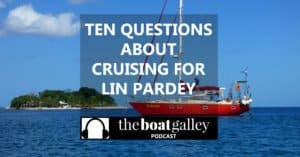 How has cruising changed? Lin Pardey answers cruiser questions and shares the secret to the best voyaging life.