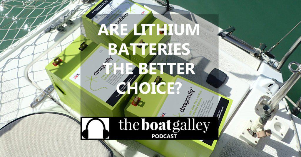 """Wondering if lithium batteries are the better choice for your boat? Learn the pros and cons on """"Lithium Batteries"""" on The Boat Galley Podcast."""