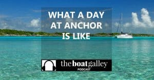 So what's a day at anchor really like when you are cruising full time? Is it like a day of vacation or nothing but work? Don't you get bored? Listen in --