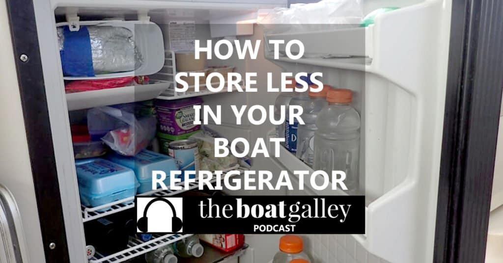 Boat fridges are never as big as what you had on land. Learn how to store less in yours.