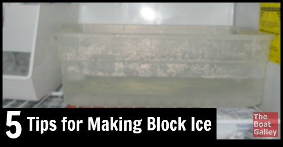 Tips For Making Block Ice The Boat Galley