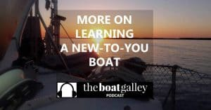 More details on how we learned both of our new-to-us boats . . . and some of the systems we had to figure out! Listen in for more details --