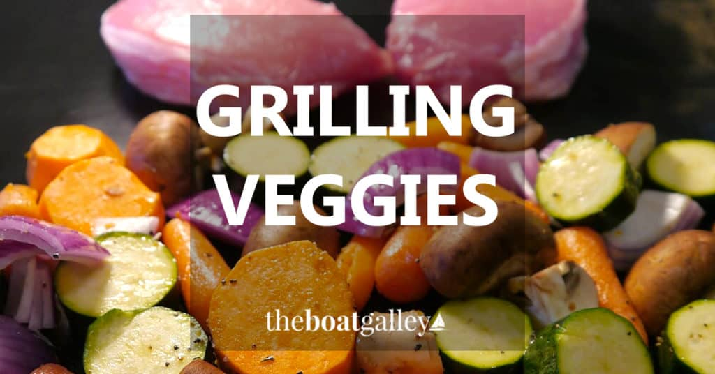 Throwing your veggies on the grill is a great way to keep the heat out of the boat in the summer. Better yet, they're delicious!