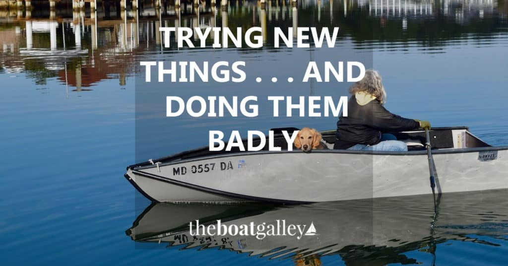 If being willing to try something new is a basic cruising skill, being willing to stink at things while you're learning them might be just as important.