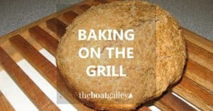 Bread baked on the grill is easy and keeps heat out of the boat galley or kitchen.