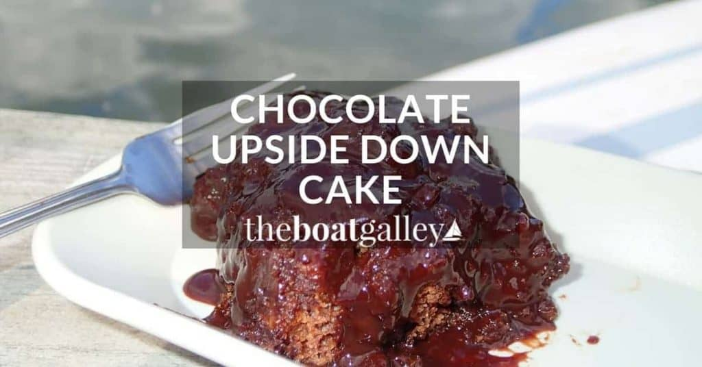 This Chocolate Upside Down Cake is designed to be made without an electric mixer and tastes great -- perfect if you live on a boat, RV or off the grid.