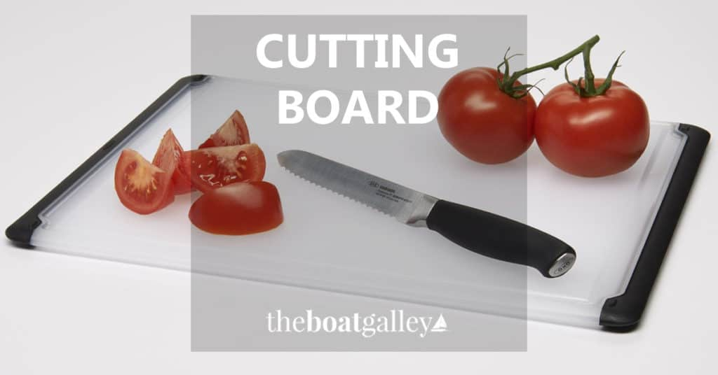 What characteristics are important for a cutting board to be used in a boat galley? And what boards do I recommend?