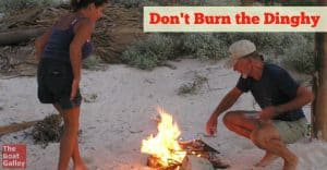 Your dinghy is your car when you're on the boat. You really don't want to see it go up in flames because of a careless mistake!