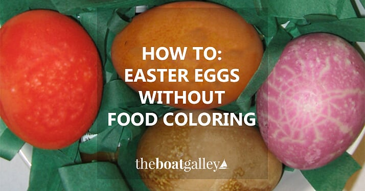 Easter Eggs without Food Coloring | The Boat Galley