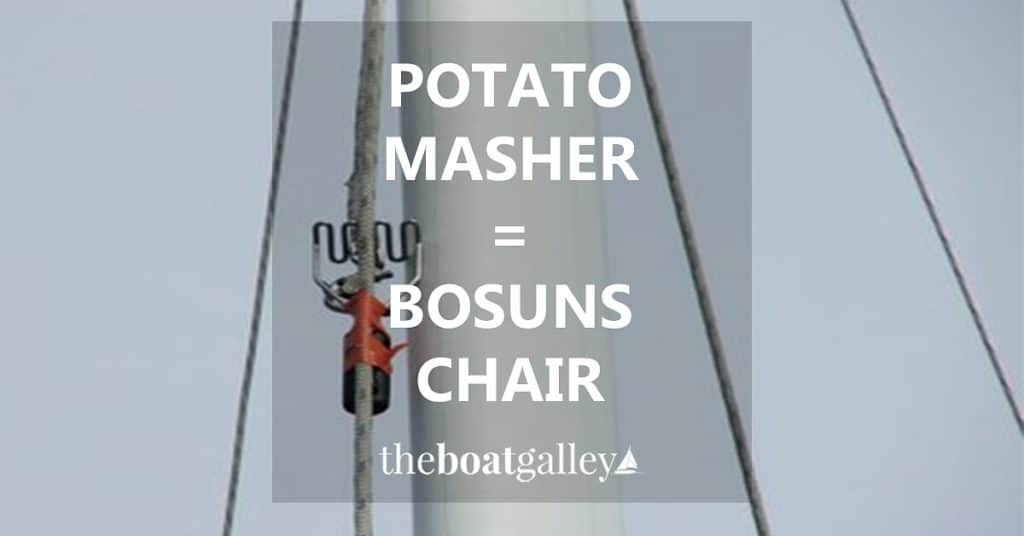 Use your potato masher to retrieve a halyard up the mast instead of the bosun's chair . . .