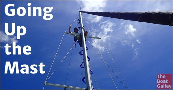 If you have a sailboat, someday you'll have to go up the mast. The easiest gear we've found to use and some tips.