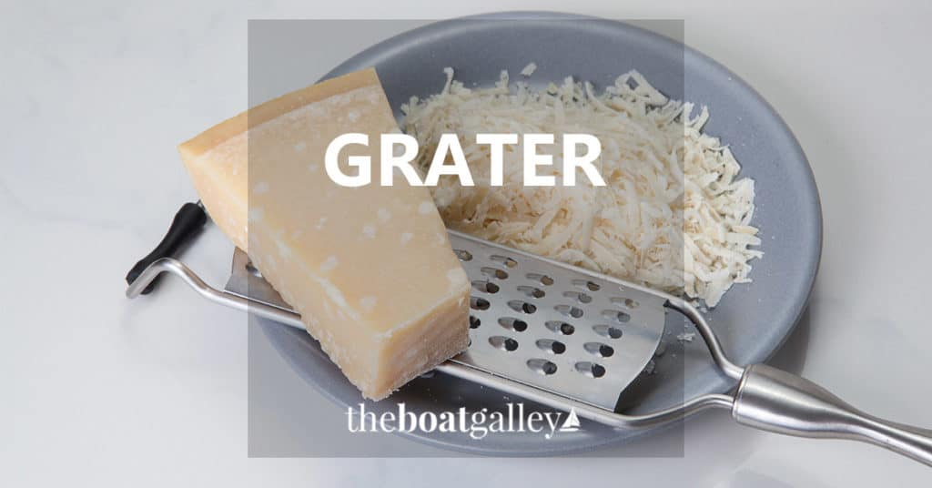 A review of features to look for in a grater and a recommendation for the best grater for frequent use, particularly on a boat.