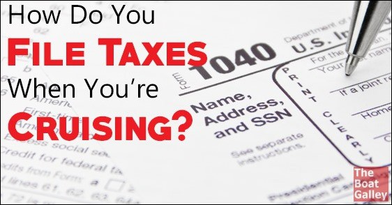 Tips and strategies for dealing with US income taxes when you're living on a boat and cruising.