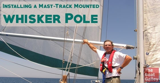 Installing A Track Mounted Whisker Pole The Boat Galley