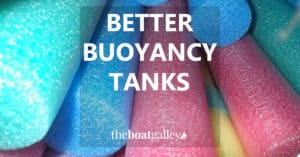 Buoyancy tanks are a great idea on a boat. But unless they're filled with something that won't let that compartment fill with water, they're useless if cracked or holed. Solve that potential problem easily!