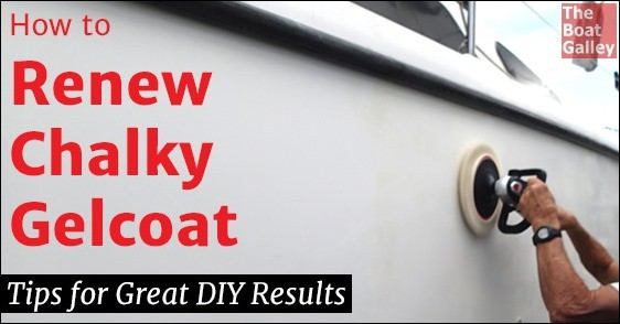 Renewing Chalky Gelcoat The Boat Galley