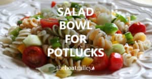 Potluck salad bowls that will survive a dinghy ride.