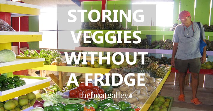 How to Store Vegetables without Refrigeration | The Boat Galley
